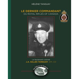 Le Dernier commandant du Royal Rifles of Canada – Le lieutenant-colonel Gilles Tanguay, EM, CD