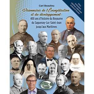 Visionnaires de l'évangélisation et du développement : 400 ans d'histoire du Royaume du Saguenay-Lac-Saint-Jean jusqu'aux Maritimes