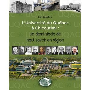 L'Université du Québec à Chicoutimi : un demi siècle de haut-savoir en région