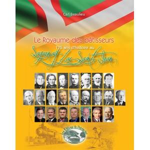 Le Royaume des bâtisseurs : 175 ans d'histoire au Saguenay-Lac-Saint-Jean
