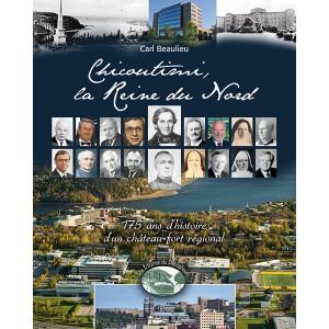 Chicoutimi, la Reine du Nord : 175 ans d'histoire d'un Château fort régional